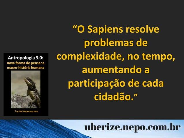 """""""O Sapiens resolve problemas de complexidade, no tempo, aumentando a participação de cada cidadão."""""""