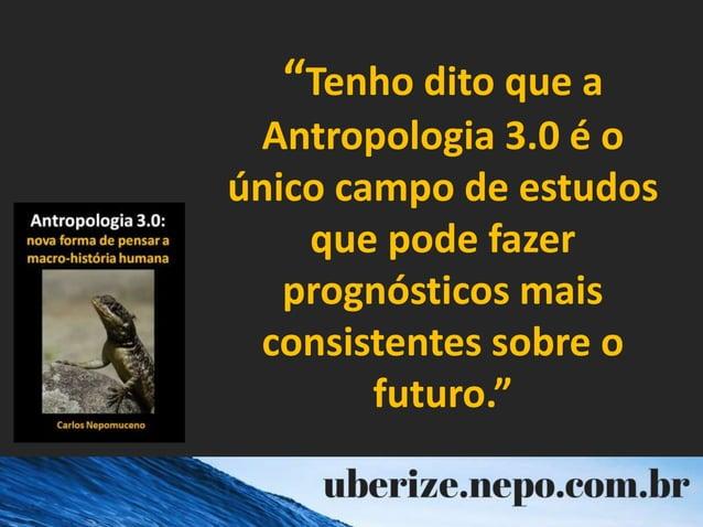 """""""Tenho dito que a Antropologia 3.0 é o único campo de estudos que pode fazer prognósticos mais consistentes sobre o futuro..."""