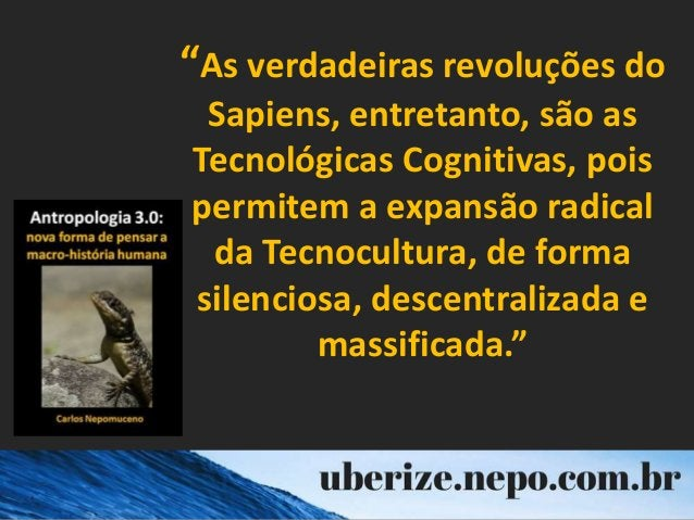 """""""As verdadeiras revoluções do Sapiens, entretanto, são as Tecnológicas Cognitivas, pois permitem a expansão radical da Tec..."""