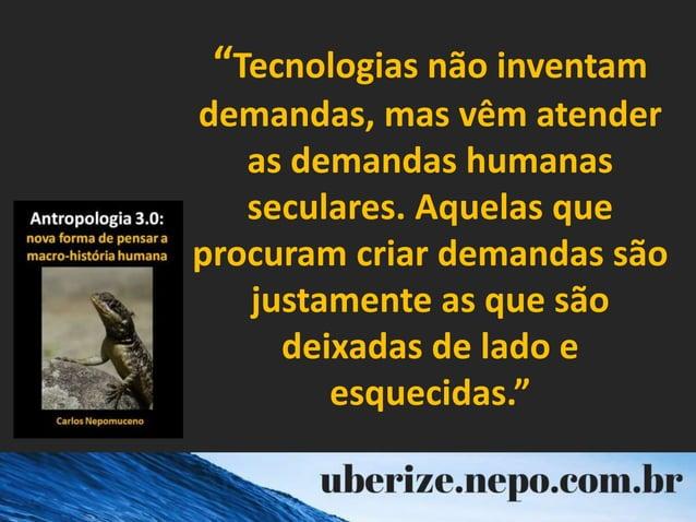 """""""Tecnologias não inventam demandas, mas vêm atender as demandas humanas seculares. Aquelas que procuram criar demandas são..."""