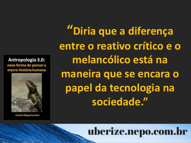 """""""Diria que a diferença entre o reativo crítico e o melancólico está na maneira que se encara o papel da tecnologia na soci..."""