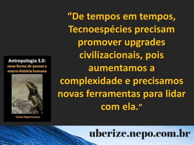 """""""De tempos em tempos, Tecnoespécies precisam promover upgrades civilizacionais, pois aumentamos a complexidade e precisamo..."""