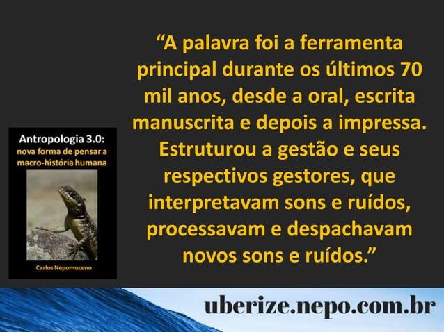 """A palavra foi a ferramenta principal durante os últimos 70 mil anos, desde a oral, escrita manuscrita e depois a impressa..."