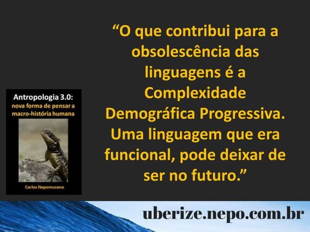 """""""O que contribui para a obsolescência das linguagens é a Complexidade Demográfica Progressiva. Uma linguagem que era funci..."""