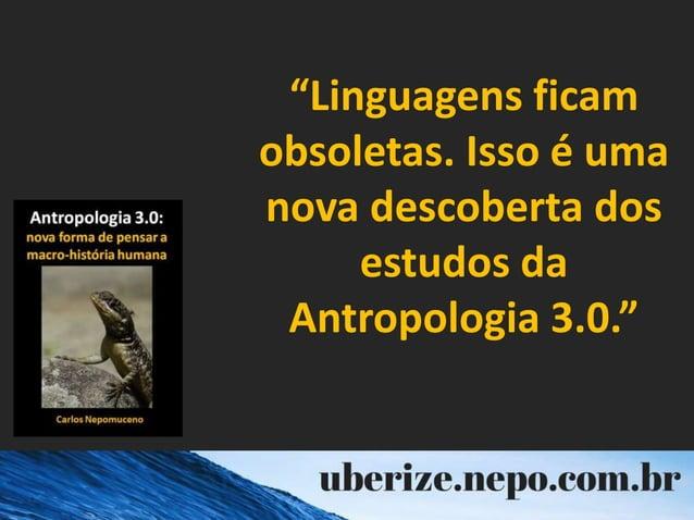 """""""Linguagens ficam obsoletas. Isso é uma nova descoberta dos estudos da Antropologia 3.0."""""""