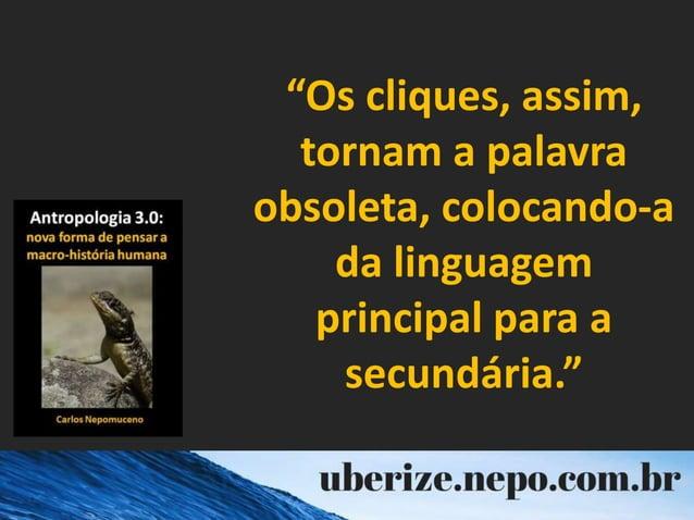 """""""Os cliques, assim, tornam a palavra obsoleta, colocando-a da linguagem principal para a secundária."""""""