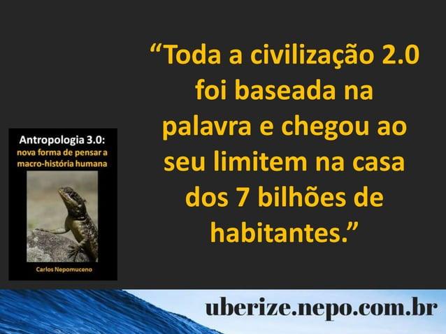 """""""Toda a civilização 2.0 foi baseada na palavra e chegou ao seu limitem na casa dos 7 bilhões de habitantes."""""""