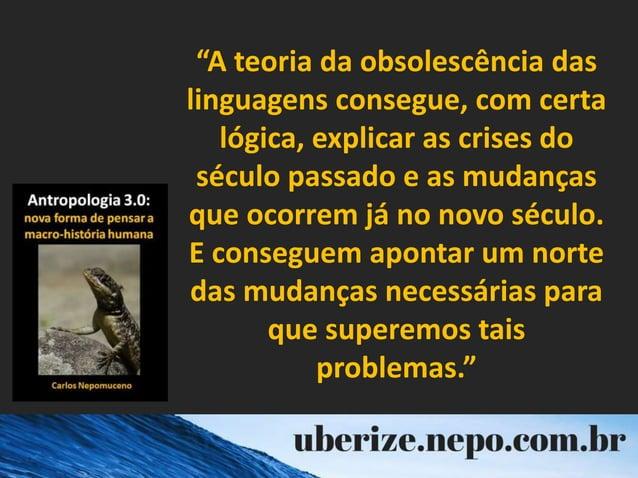 """""""A teoria da obsolescência das linguagens consegue, com certa lógica, explicar as crises do século passado e as mudanças q..."""