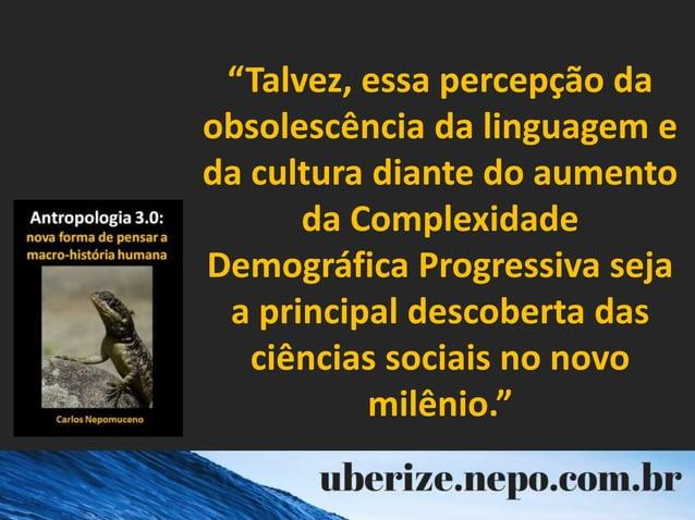 """""""Talvez, essa percepção da obsolescência da linguagem e da cultura diante do aumento da Complexidade Demográfica Progressi..."""