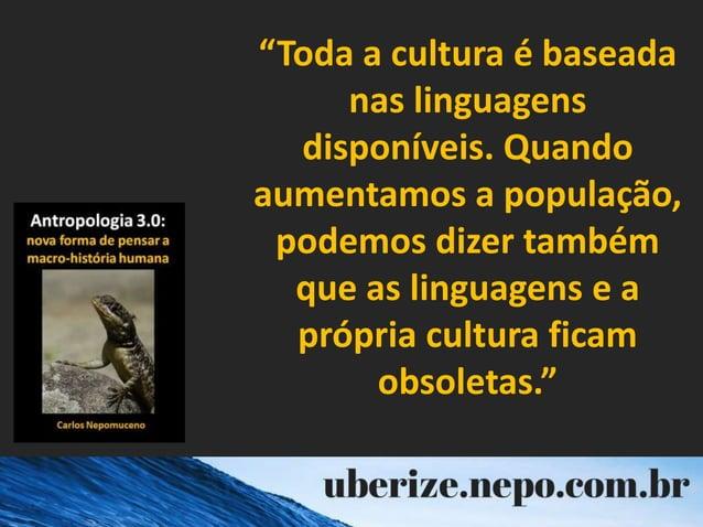 """""""Toda a cultura é baseada nas linguagens disponíveis. Quando aumentamos a população, podemos dizer também que as linguagen..."""