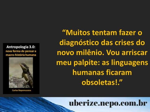"""""""Muitos tentam fazer o diagnóstico das crises do novo milênio. Vou arriscar meu palpite: as linguagens humanas ficaram obs..."""
