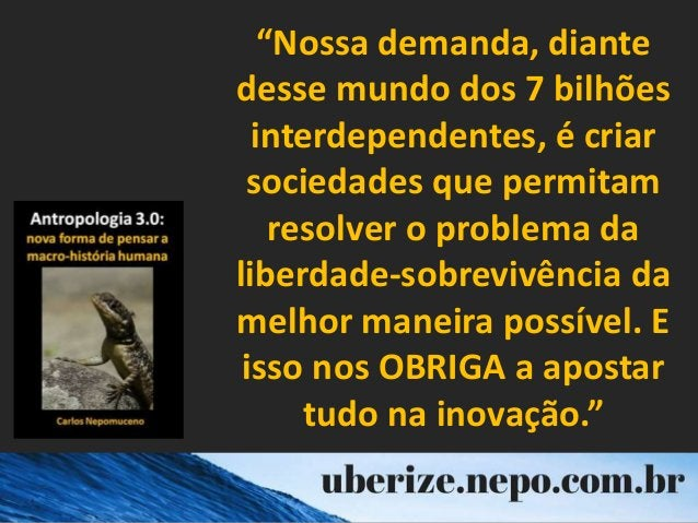 """""""Nossa demanda, diante desse mundo dos 7 bilhões interdependentes, é criar sociedades que permitam resolver o problema da ..."""