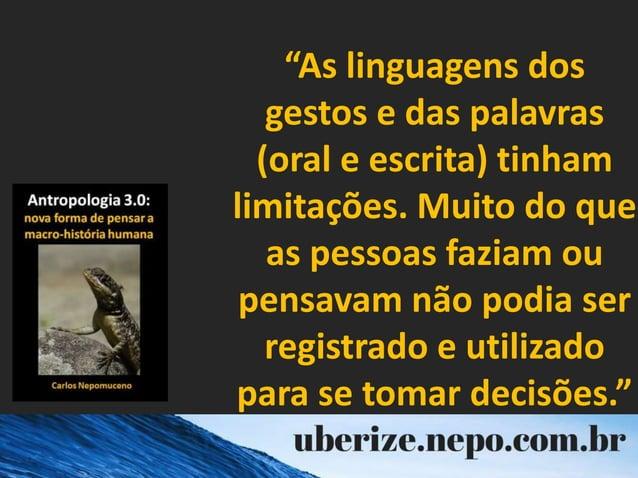 """""""As linguagens dos gestos e das palavras (oral e escrita) tinham limitações. Muito do que as pessoas faziam ou pensavam nã..."""