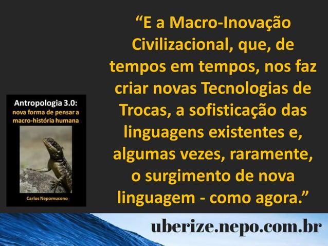 """""""E a Macro-Inovação Civilizacional, que, de tempos em tempos, nos faz criar novas Tecnologias de Trocas, a sofisticação da..."""