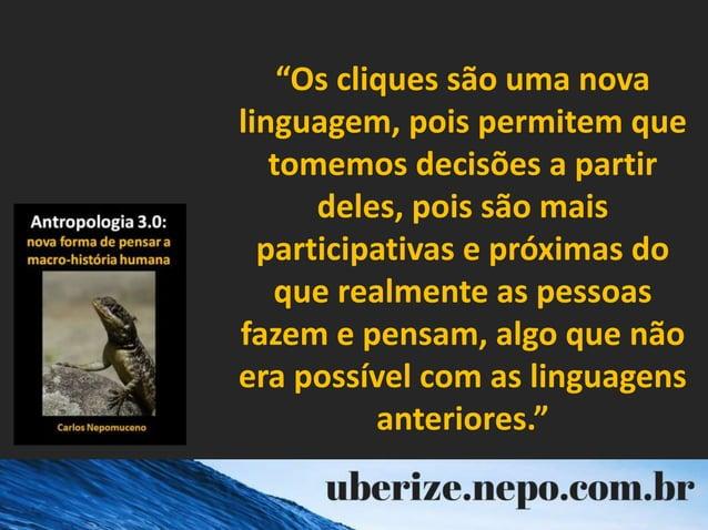 """""""Os cliques são uma nova linguagem, pois permitem que tomemos decisões a partir deles, pois são mais participativas e próx..."""