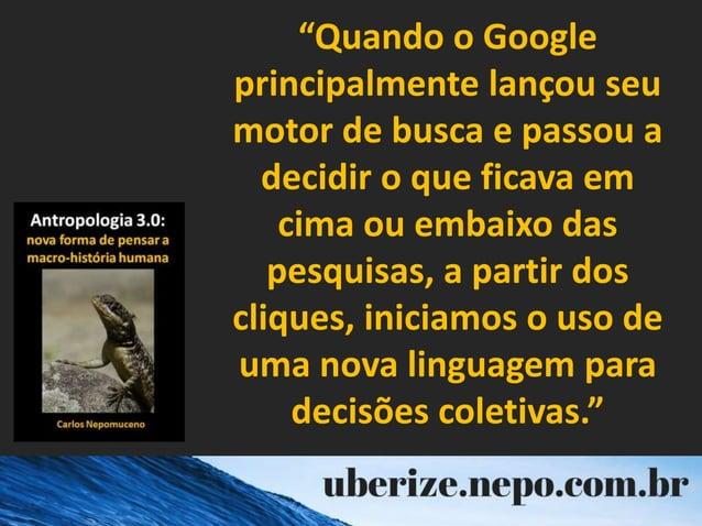 """""""Quando o Google principalmente lançou seu motor de busca e passou a decidir o que ficava em cima ou embaixo das pesquisas..."""