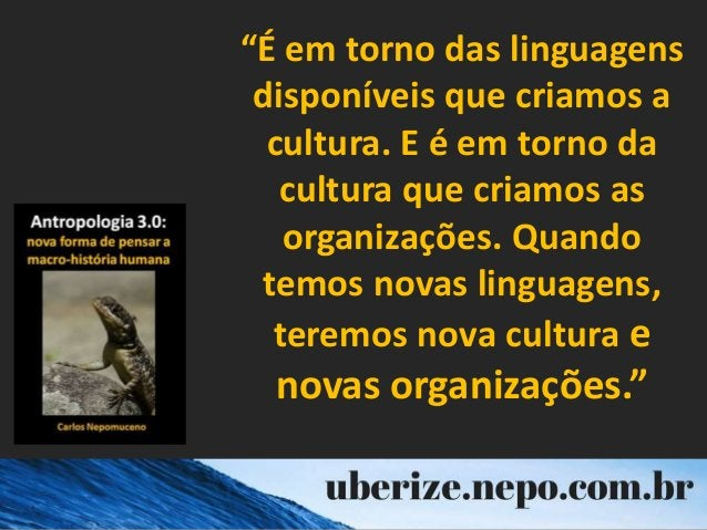 """""""É em torno das linguagens disponíveis que criamos a cultura. E é em torno da cultura que criamos as organizações. Quando ..."""