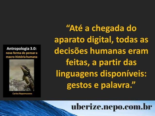 """""""Até a chegada do aparato digital, todas as decisões humanas eram feitas, a partir das linguagens disponíveis: gestos e pa..."""