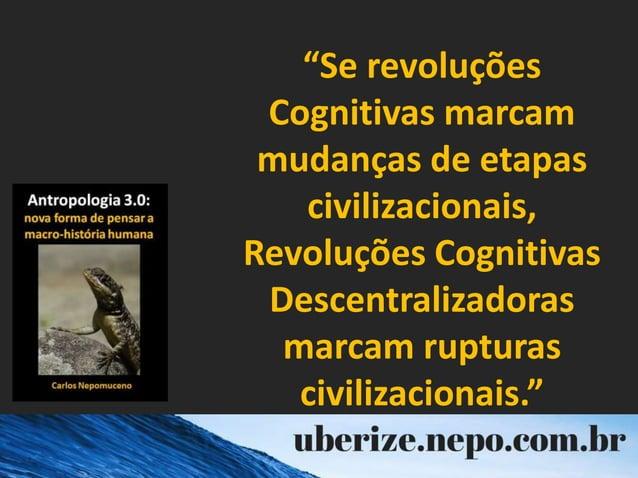 """""""Se revoluções Cognitivas marcam mudanças de etapas civilizacionais, Revoluções Cognitivas Descentralizadoras marcam ruptu..."""