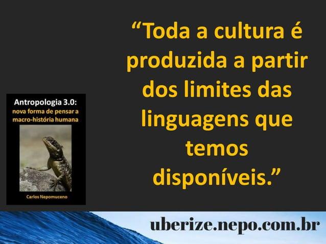 """""""Toda a cultura é produzida a partir dos limites das linguagens que temos disponíveis."""""""
