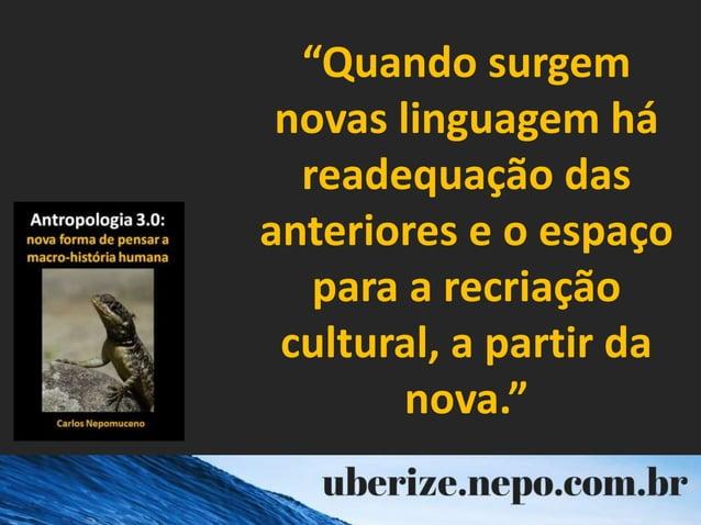 """""""Quando surgem novas linguagem há readequação das anteriores e o espaço para a recriação cultural, a partir da nova."""""""
