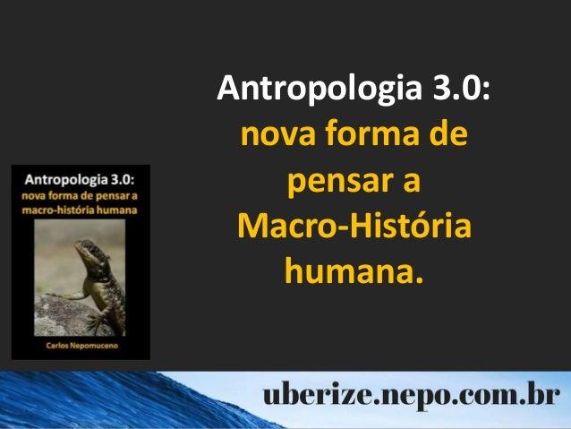 Antropologia 3.0: nova forma de pensar a Macro-História humana.