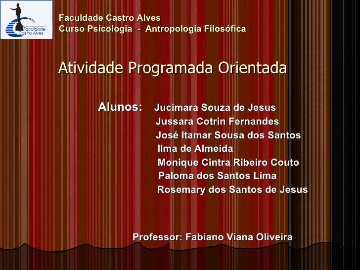 Atividade Programada Orientada Alunos:  Jucimara Souza de Jesus Jussara Cotrin Fernandes José Itamar Sousa dos Santos Ilma...