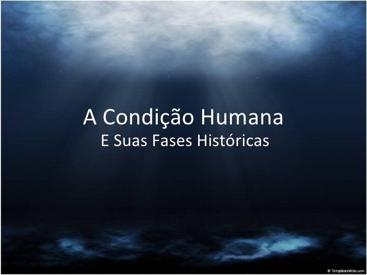 A Condição Humana E Suas Fases Históricas