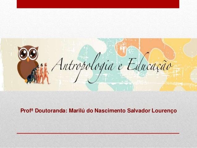 Profª Doutoranda: Marilú do Nascimento Salvador Lourenço
