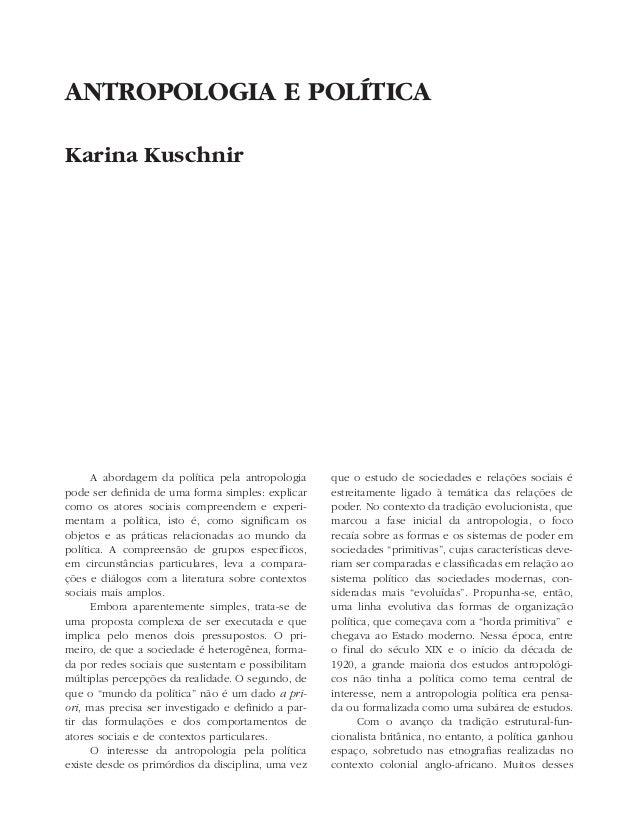 ANTROPOLOGIA E POLÍTICAKarina Kuschnir      A abordagem da política pela antropologia      que o estudo de sociedades e re...