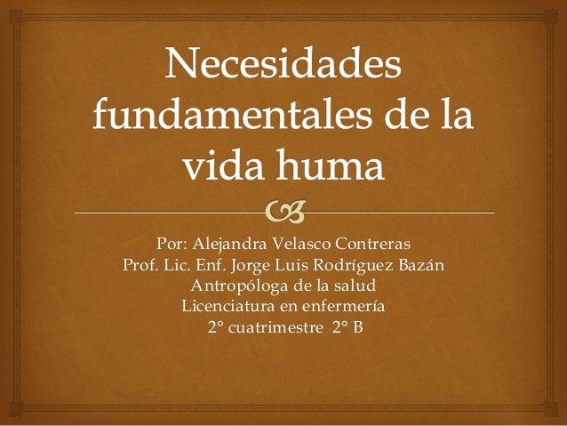 Por: Alejandra Velasco Contreras Prof. Lic. Enf. Jorge Luis Rodríguez Bazán Antropóloga de la salud Licenciatura en enferm...