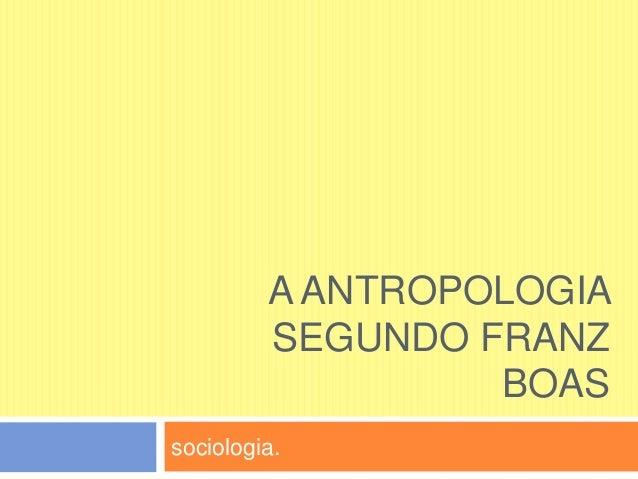 A ANTROPOLOGIASEGUNDO FRANZBOASsociologia.