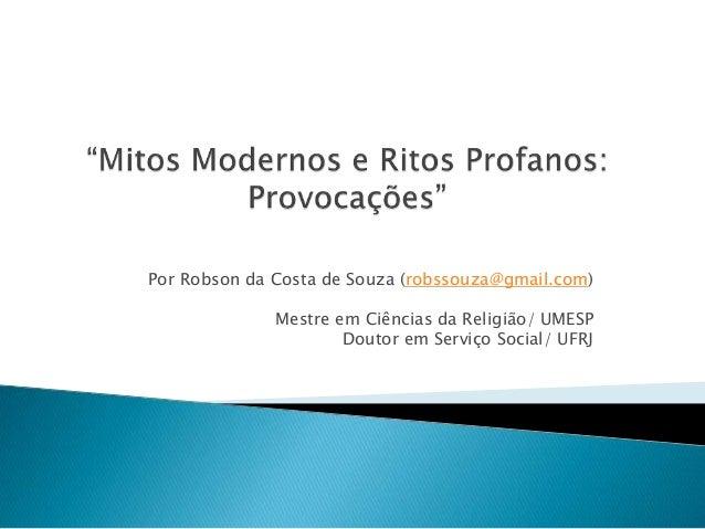 Por Robson da Costa de Souza (robssouza@gmail.com) Mestre em Ciências da Religião/ UMESP Doutor em Serviço Social/ UFRJ