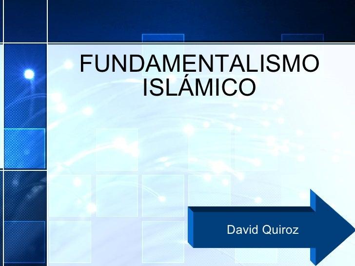 FUNDAMENTALISMO ISLÁMICO David Quiroz