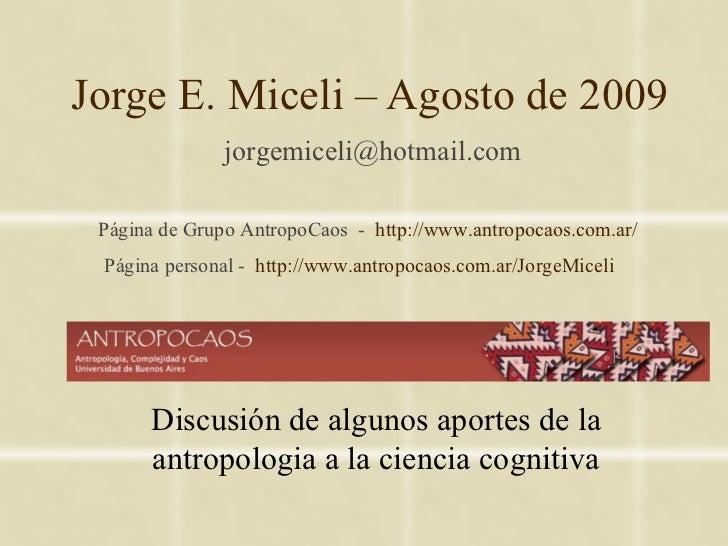 Jorge E. Miceli – Agosto de 2009               jorgemiceli@hotmail.com Página de Grupo AntropoCaos - http://www.antropocao...