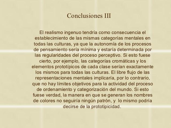 Conclusiones III     El realismo ingenuo tendría como consecuencia el  establecimiento de las mismas categorías mentales e...