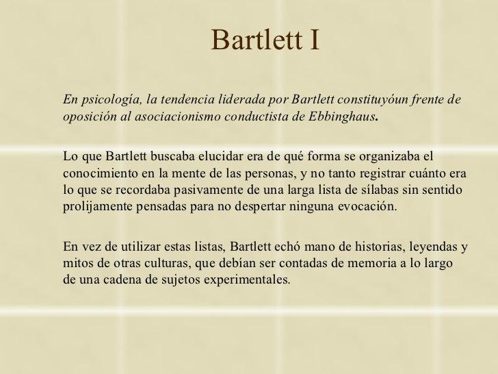 Bartlett IEn psicología, la tendencia liderada por Bartlett constituyóun frente deoposición al asociacionismo conductista ...