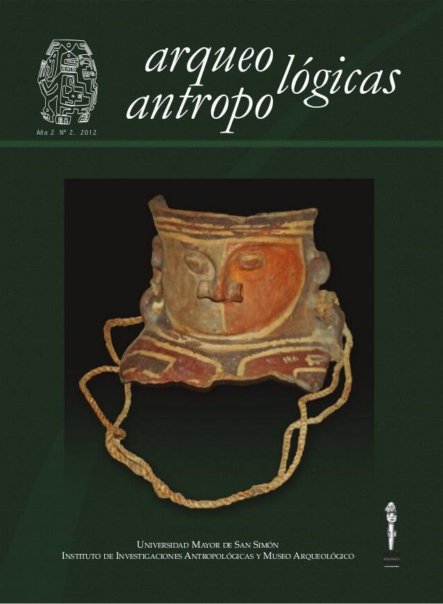 UNIVERSIDAD MAYOR DE SAN SIMÓN INSTITUTO DE INVESTIGACIONES ANTROPOLÓGICAS Y MUSEO ARQUEOLÓGICO arqueo antropoAño 2 Nº 2. ...