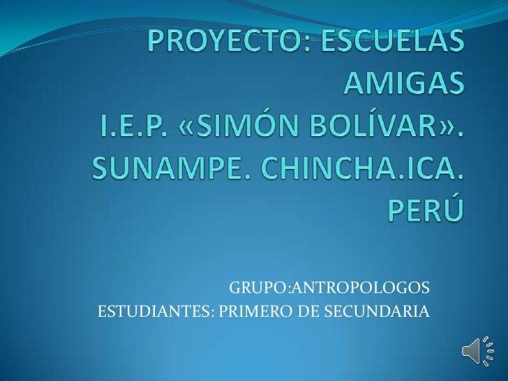 GRUPO:ANTROPOLOGOSESTUDIANTES: PRIMERO DE SECUNDARIA