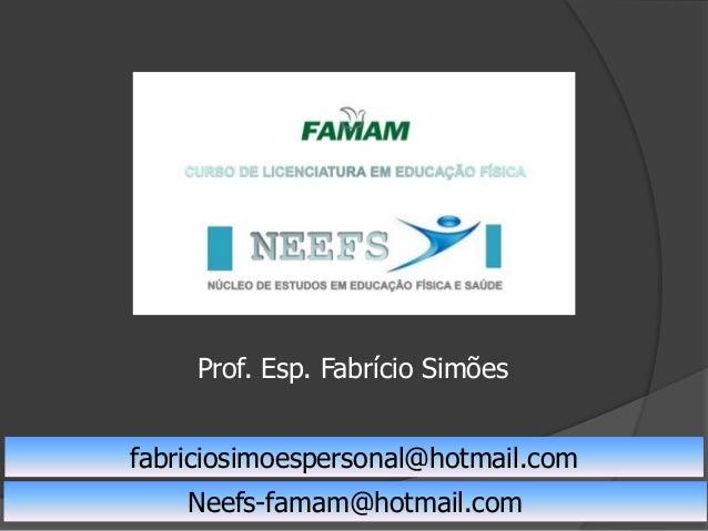 Prof. Esp. Fabrício Simõesfabriciosimoespersonal@hotmail.comNeefs-famam@hotmail.com