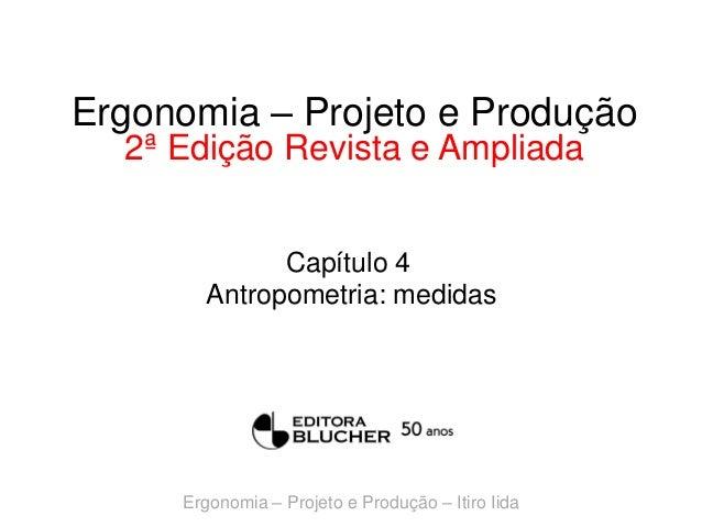 Ergonomia – Projeto e Produção 2ª Edição Revista e Ampliada Capítulo 4 Antropometria: medidas  Ergonomia – Projeto e Produ...