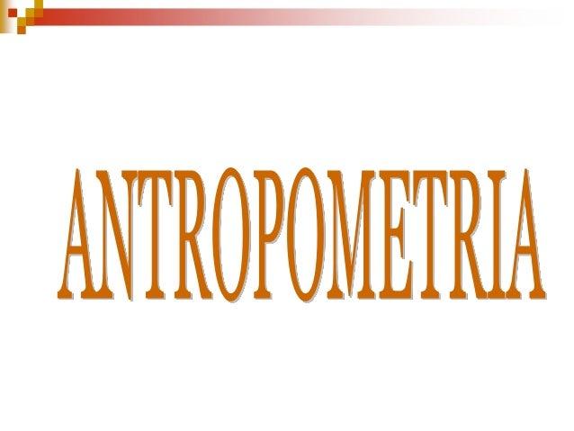 ANTROPOMETRIA  CONCEITO:   Mensuração sistemática e análise quantitativa    das variações dimensionais do corpo humano
