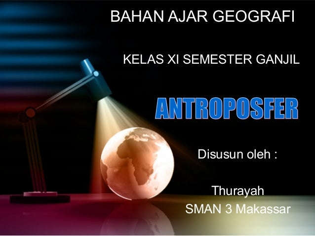 BAHAN AJAR GEOGRAFI KELAS XI SEMESTER GANJIL           Disusun oleh :            Thurayah         SMAN 3 Makassar