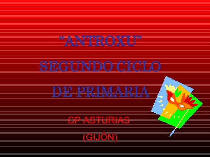 """ ANTROXU"" SEGUNDO CICLO DE PRIMARIA CP ASTURIAS  (GIJÓN)"