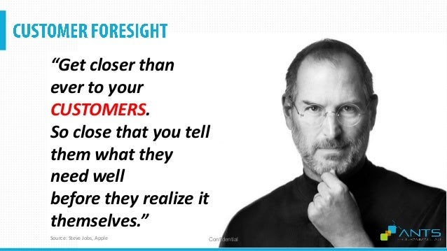 """ConfidentialSource: Steve Jobs, Apple """"Get closer than ever to your CUSTOMERS. So close that you tell them what they need ..."""