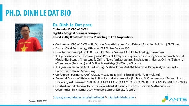 ConfidentialSource: ANTS 2015 Dr. Dinh Le Dat (1982) Co-founder & CEO of ANTS, BigData & Digital Business Evangelist, Expe...