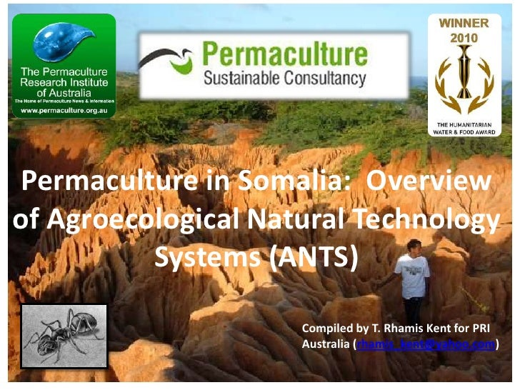 Permaculture in Somalia:  Overview of Agroecological Natural Technology Systems (ANTS)<br />Compiled by T. Rhamis Kent for...