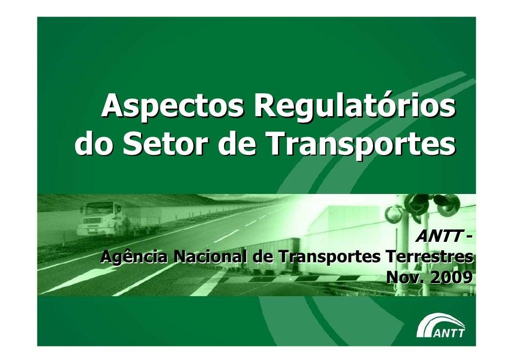 Aspectos Regulatórios do Setor de Transportes                                      ANTT -  Agência Nacional de Transportes...