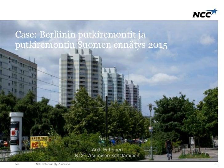 Case: Berliinin putkiremontit japutkiremontin Suomen ennätys 2015                                        Antti Pirhonen   ...