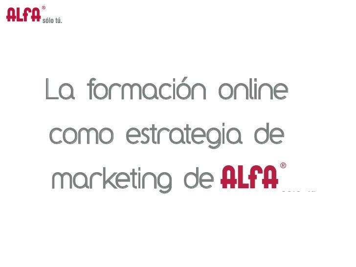 La formación onlinecomo estrategia demarketing de alfa